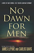 No Dawn for Men: A Novel of Ian Fleming, JRR Tolkien, and Nazi Germany (The Mythmakers Trilogy Book 1)