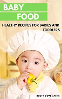 Baby Food: HEALTHY RECIPES FOR BABIES AND TODDLERS