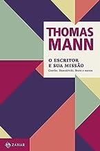 O escritor e sua missão: Goethe, Dostoiévski, Ibsen e outros (Thomas Mann - Ensaios & Escritos)