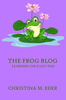 The FROG Blog, Learning on a Lily Pad (FROG (Fully Rely On God) Blog Anthology Book 1)