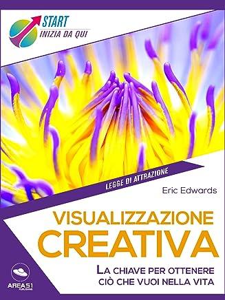 Visualizzazione creativa: La chiave per ottenere ciò che vuoi nella vita