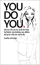 You Do You: Discover who you are, break free from bad habits, stop doubting your abilities and go for what you want in life (English Edition)