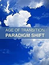 Age Of Transition: Paradigm Shift
