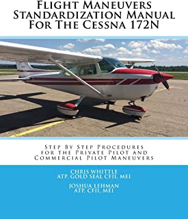 Flight Maneuvers Standardization Manual For The Cessna 172N: Step By Step Procedures for the Private Pilot and Commercial Pilot Maneuvers