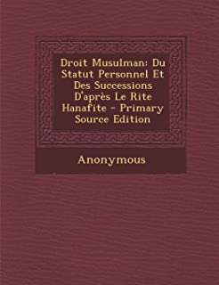 Droit Musulman: Du Statut Personnel Et Des Successions D'Apres Le Rite Hanafite