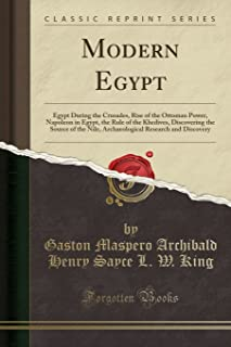 Modern Egypt: Egypt During the Crusades, Rise of the Ottoman Power, Napoleon in Egypt, the Rule of the Khedives, Discoveri...
