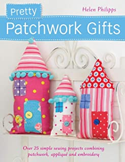 Pretty Patchwork Gifts: Over 25 simple sewing projects