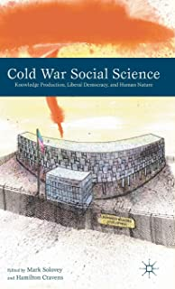 Cold War Social Science: Knowledge Production, Liberal Democracy, and Human Nature