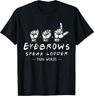 ASL Eyebrows Speak Louder Than Words American Sign Language T-Shirt