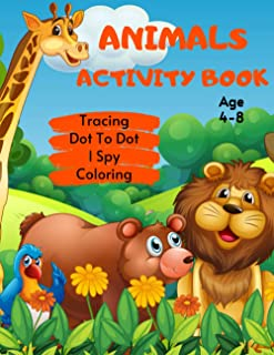 Animals Tracing, Dot To Dot, I Spy & Coloring Activity Book Age 4-8: Wildlife Animal Children's Puzzle Book For 4, 5, 6, 7...