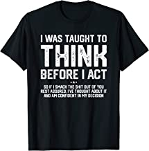 I Was Taught To Think Before I Act Shirt Gift Funny Sarcasm T-Shirt