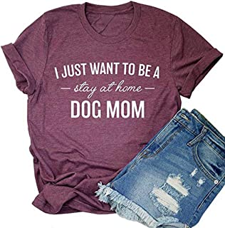 I Just Want to Be A Stay at Home Dog Mom T Shirt Women's Funny Saying Short Sleeve Casual Tops