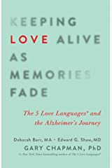 Keeping Love Alive as Memories Fade: The 5 Love Languages and the Alzheimer's Journey Kindle Edition
