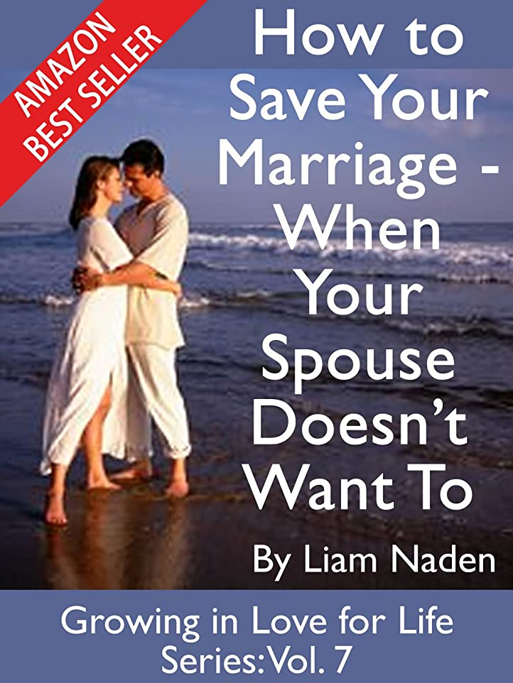 売り手保険をかける発掘How to Save Your Marriage - When Your Spouse Doesn't Want To (Growing in Love for Life Series Book 7) (English Edition)