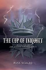 The Cup of Iniquity: Despite the wave of darkness attempting to sweep the nation, miracles abound. (Hidden Thrones Book 5) Kindle Edition