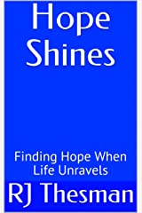 Hope Shines: Finding Hope When Life Unravels Kindle Edition