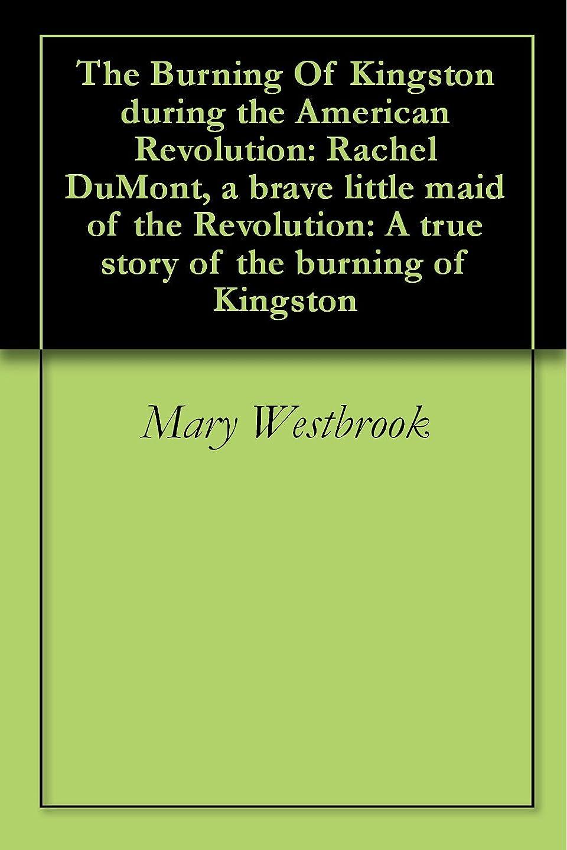 成長する論理申し立てられたThe Burning Of Kingston during the American Revolution: Rachel DuMont, a brave little maid of the Revolution: A true story of the burning of Kingston (English Edition)