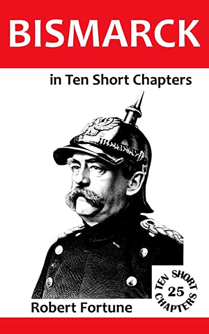 Bismarck in Ten Short Chapters (English Edition)