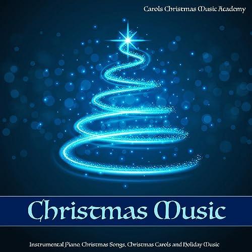 Christmas Music Instrumental Piano Christmas Songs Christmas Carols And Holiday Music By Carols Christmas Music Academy On Amazon Music Amazon Com