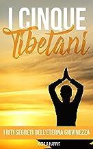 I cinque tibetani: I riti segreti dell'eterna giovinezza (Italian Edition)