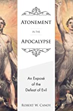 Atonement in the Apocalypse: An Exposé of the Defeat of Evi