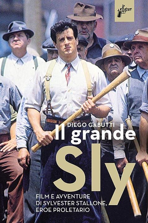Il grande Sly . Film e avventure di Sylvester Stallone eroe proletario - copertina flessibile 978-8831977579