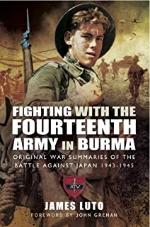 Fighting with the Fourteenth Army in Burma: Original War Summaries of the Battle Against Japan 1943-1945