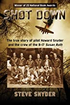 Shot Down: The true story of pilot Howard Snyder and the crew of the B-17 Susan Ruth