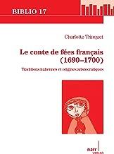 Le conte de fées français (1690-1700): Traditions italiennes et origines aristocratiques (Biblio 17 t. 197) (French Edition)