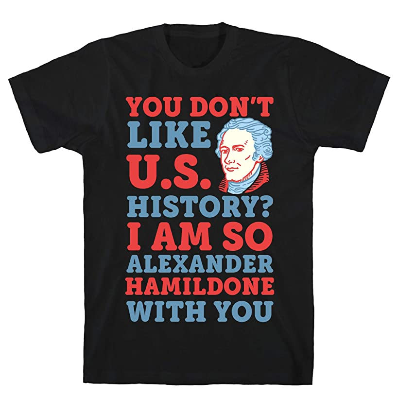 LookHUMAN You Don't Like U.S. History? I Am So Alexander HamilDONE with You Black Men's Cotton Tee