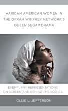 African American Women in the Oprah Winfrey Network's Queen Sugar Drama: Exemplary Representations On Screen and Behind th...
