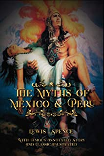 The Myths of Mexico & Peru: With Famous Annotated Story And Classic Illustrated