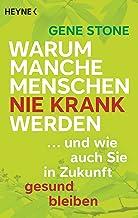 Warum manche Menschen nie krank werden: ... und wie auch Sie in Zukunft gesund bleiben (German Edition)