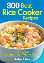 300 Best Rice Cooker Recipes: Also Including Legumes and Whole Grains