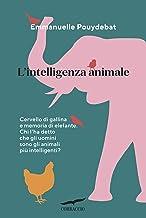 L'intelligenza animale: Cervello di gallina e memoria d'elefante (Italian Edition)