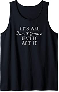 It's All Fun and Games Until Act 2 Theatre Nerd Theater Gift Tank Top