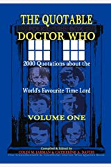 The Quotable Doctor Who: A Cosmic Collection of Quotes About the World's Favourite Time Lord, Vol. 1: v. 1 Paperback
