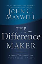 The Difference Maker: Making Your Attitude Your Greatest Asset