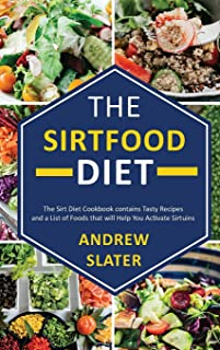 The Sirtfood Diet: The Sirt Diet Cookbook contains Tasty Recipes and List of Foods that will Help you Activate Sirtuins.