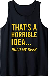Thats a Horrible Idea Hold My Beer Funny Day Drinking Summer Tank Top