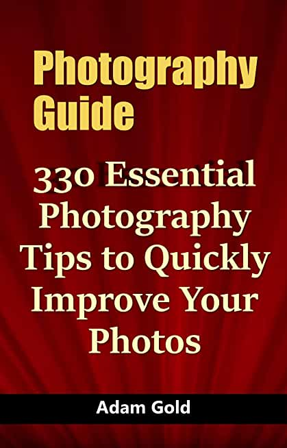 Photography Guide: 330 Essential Photography Tips to Quickly Improve Your Photos (English Edition)