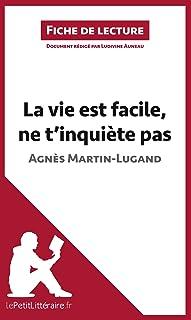 La vie est facile, ne t'inquiète pas d'Agnès Martin-Lugand (Fiche de lecture): Résumé complet et analyse détaillée de l'œu...