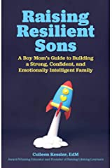 Raising Resilient Sons: A Boy Mom's Guide to Building a Strong, Confident, and Emotionally Intelligent Family Kindle Edition