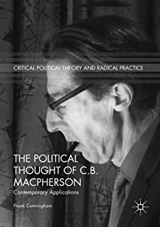 The Political Thought of C.B. Macpherson: Contemporary Applications (Critical Political Theory and Radical Practice)