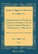 Correspondance Intime Du Comte de Vaudreuil Et Du Comte d'Artois Pendant l' migration (1789-1815), Vol. 1: Publi e Avec In...