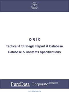 O R I X: Tactical & Strategic Database Specifications - Japan-Tokyo perspectives (Tactical & Strategic - Japan Book 35177)...