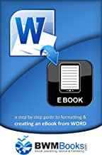 from WORD to EBOOK: a step by step guide to formatting and creating an eBook from WORD