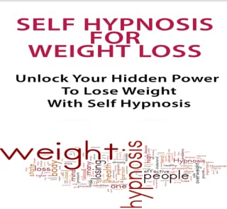 Self Hypnosis for Weight Loss (Audio + Free Law of Attraction E-Guide) Unlock Your Hidden Power To Get That Body You Really Desire With Self Hypnosis