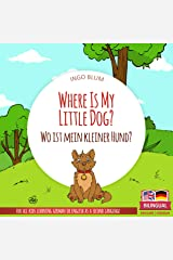 Where Is My Little Dog? - Wo ist mein kleiner Hund?: English German Bilingual Picture Book for Children Ages 2-6 (Where is.? - Wo ist.? 4) Kindle Edition