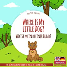 Where Is My Little Dog? - Wo ist mein kleiner Hund?: English German Bilingual Picture Book for Children Ages 2-6 (Where is...